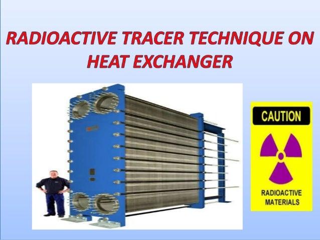 OUTLINE INTRODUCTION RADIO TRACER HEAT EXCHANGER TYPES OF HEAT EXCHANGER PRINCIPLE OF RADIOTRACER TECHNIQUE ON HEAT EXCHAN...