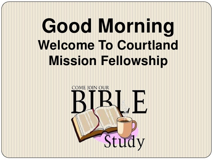 Good Morning<br />Welcome To Courtland Mission Fellowship<br />
