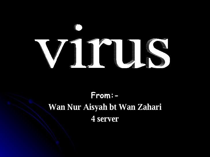 From:- Wan Nur Aisyah bt Wan Zahari 4 server virus