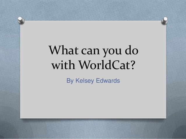 What can you dowith WorldCat?   By Kelsey Edwards