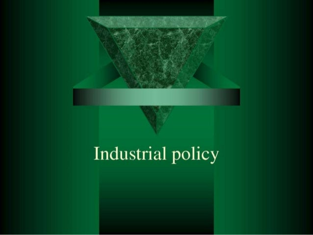 INTRODUCTION • The INDUSTRIAL POLICY plan of a country, sometimes shortened IP, is its official strategic effort to encour...