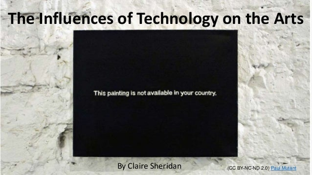 The Influences of Technology on the Arts By Claire Sheridan (CC BY-NC-ND 2.0) Paul Mutant