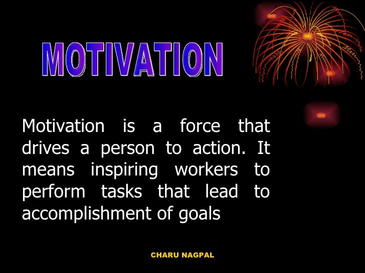 Motivation is a force that drives a person to action. It means inspiring workers to perform tasks that lead to accomplishm...