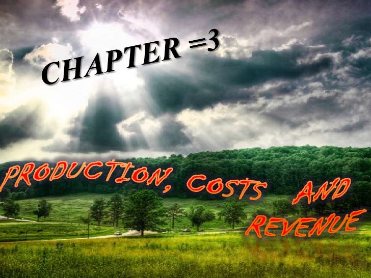 CHAPTER =3<br />PRODUCTION, COSTS   AND  <br />                      REVENUE<br />