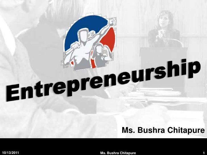 Entrepreneurship<br />Ms. BushraChitapure<br />9/2/2011<br />1<br />Ms. Bushra Chitapure<br />