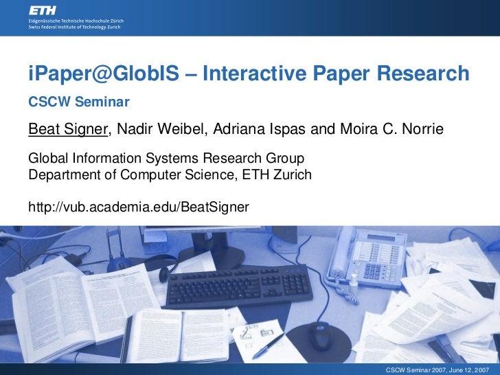 iPaper@GlobIS – Interactive Paper Research CSCW Seminar Beat Signer, Nadir Weibel, Adriana Ispas and Moira C. Norrie Globa...