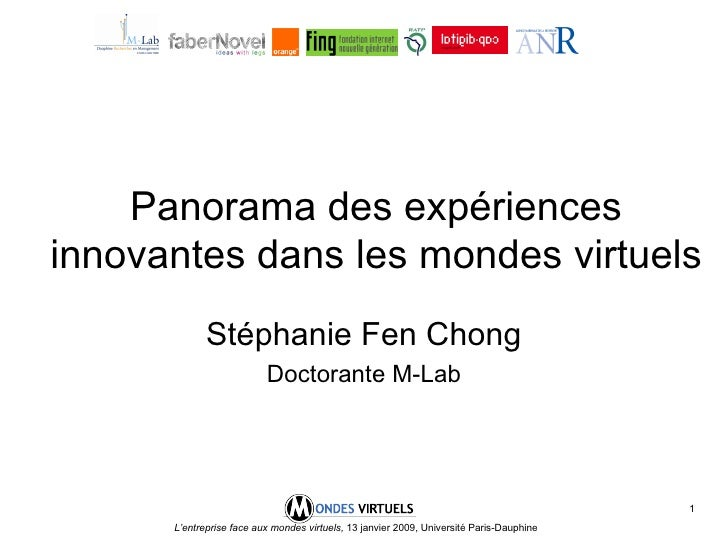 Panorama des expériences innovantes dans les mondes virtuels Stéphanie Fen Chong Doctorante M-Lab