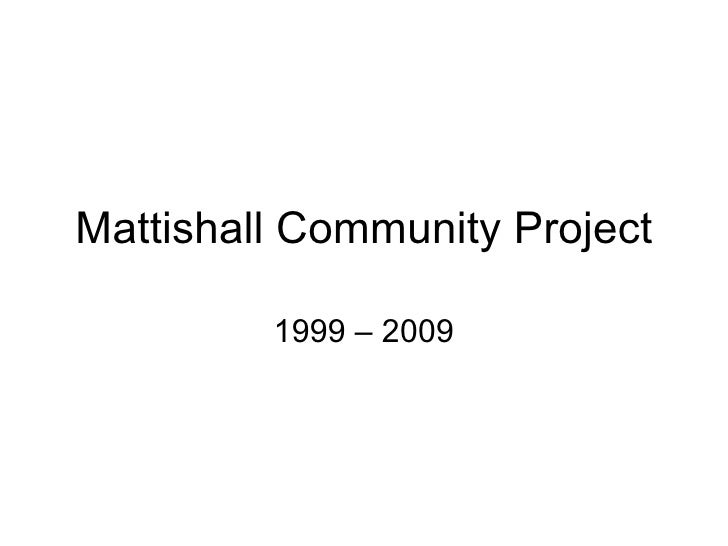 Presentation 13th October 09   Mattishall Community Project