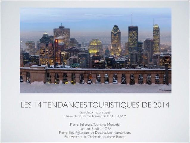 LES 14 TENDANCES TOURISTIQUES DE 2014 Gueuleton touristique  Chaire de tourisme Transat de l'ESG UQAM   !  Pierre Beller...