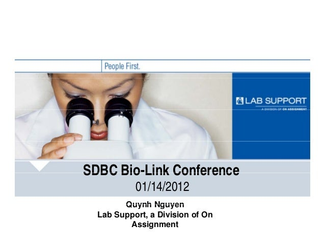 SDBC Bio-Link ConferenceSDBC Bio Link Conference 01/14/2012 Quynh NguyenQuynh Nguyen Lab Support, a Division of On Assignm...