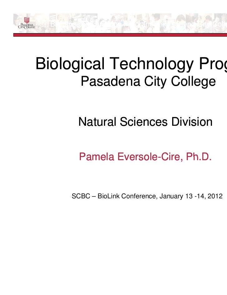 BIOTECHNOLOGY                                                             PROGRAM Biological Technology Program at Pasaden...