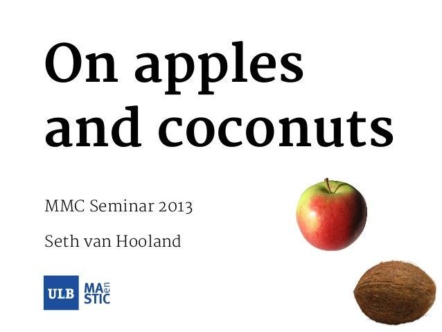 On applesand coconutsMMC Seminar 2013Seth van Hooland