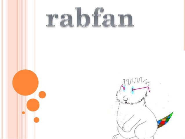 HER STORY  <<FANTASTIC RABBIT >> BUT DURING THE YEARS IT BECAME RABFUN: HER NAME MEANS  SO RABFAN MEANS RABBIT FANTASTIC