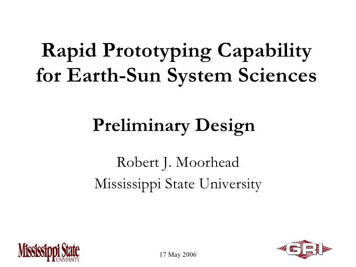 Rapid Prototyping Capability for Earth-Sun System Sciences Preliminary Design   Robert J. Moorhead Mississippi State Unive...