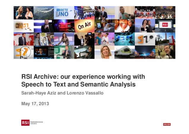 RSI Archive: our experience working withSpeech to Text and Semantic AnalysisSarah-Haye Aziz and Lorenzo VassalloMay 17, 2013