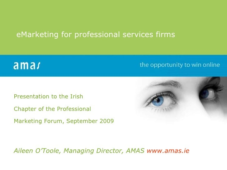 Presentation to the Irish  Chapter of the Professional  Marketing Forum, September 2009 Aileen O'Toole, Managing Director,...
