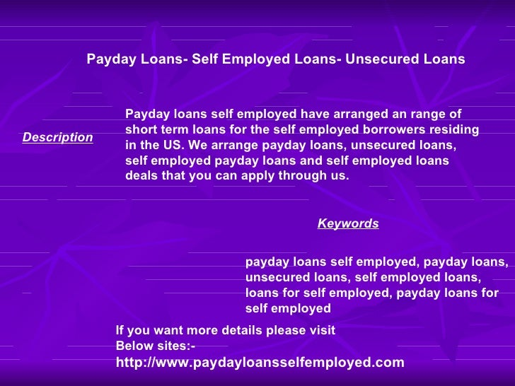 Payday Loans- Self Employed Loans- Unsecured Loans Payday loans self employed have arranged an range of short term loans f...