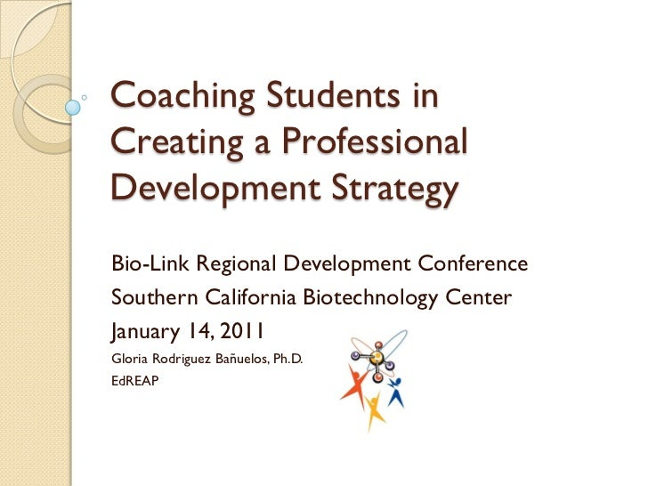 Coaching Students inCreating a ProfessionalDevelopment StrategyBio-Link Regional Development ConferenceSouthern California...