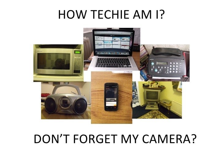 HOW TECHIE AM I? DON'T FORGET MY CAMERA?