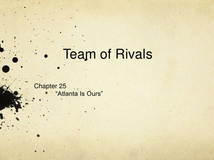 """Team of Rivals<br />Chapter 25<br />""""Atlanta Is Ours""""<br />"""