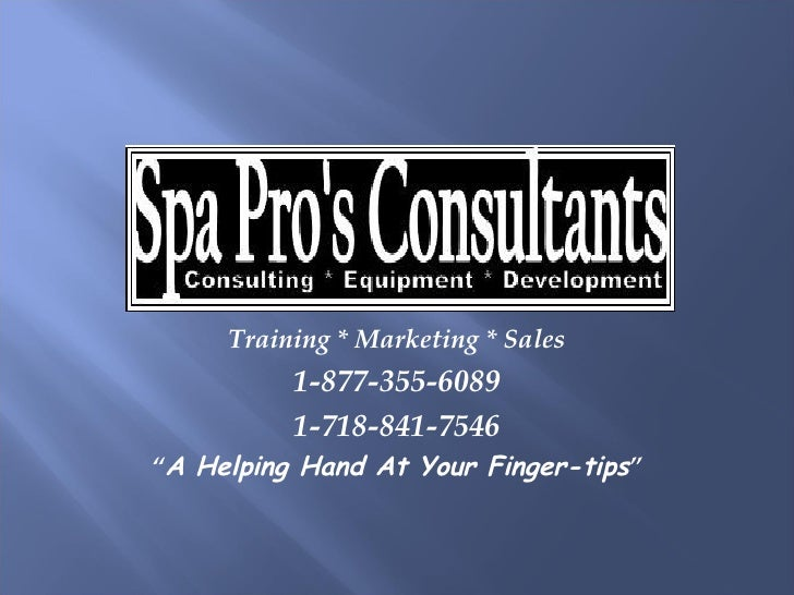 """Training * Marketing * Sales 1-877-355-6089 1-718-841-7546 """" A Helping Hand At Your Finger-tips """""""