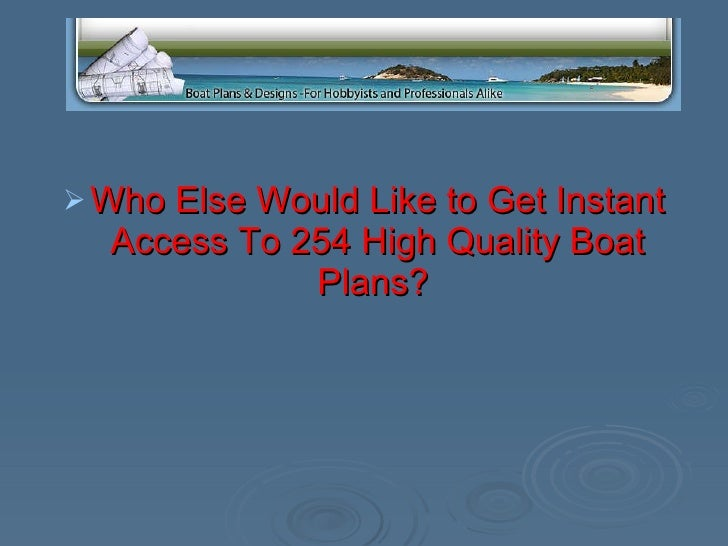 <ul><li>Who Else Would Like to Get Instant Access To 254 High Quality Boat Plans?   </li></ul>