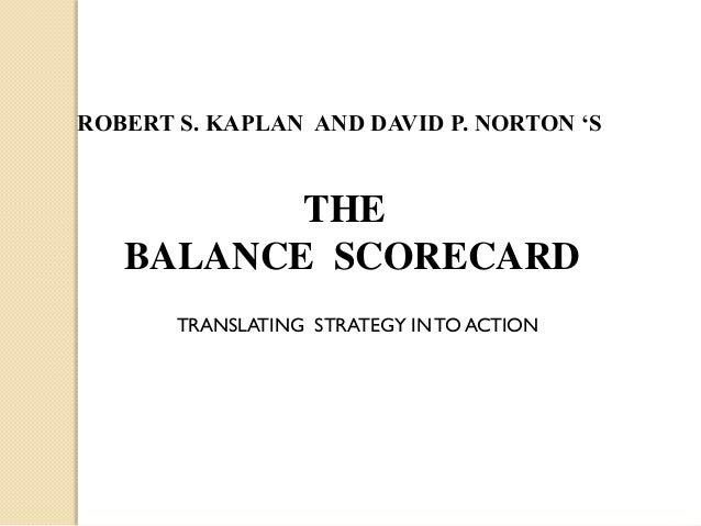 ROBERT S. KAPLAN AND DAVID P. NORTON 'S  THE BALANCE SCORECARD TRANSLATING STRATEGY IN TO ACTION