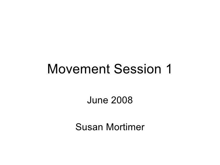 Movement Session 1 June 2008 Susan Mortimer