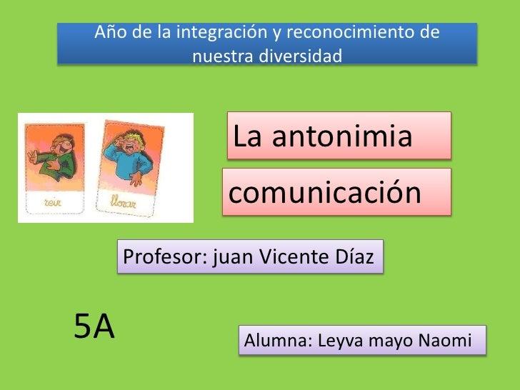 Año de la integración y reconocimiento de            nuestra diversidad                La antonimia                comunic...