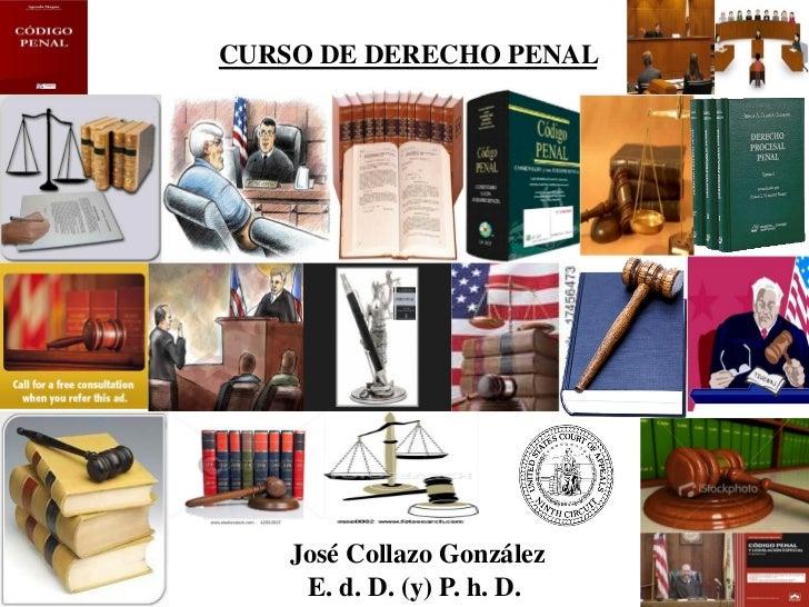 CURSO DE DERECHO PENAL    José Collazo González     E. d. D. (y) P. h. D.