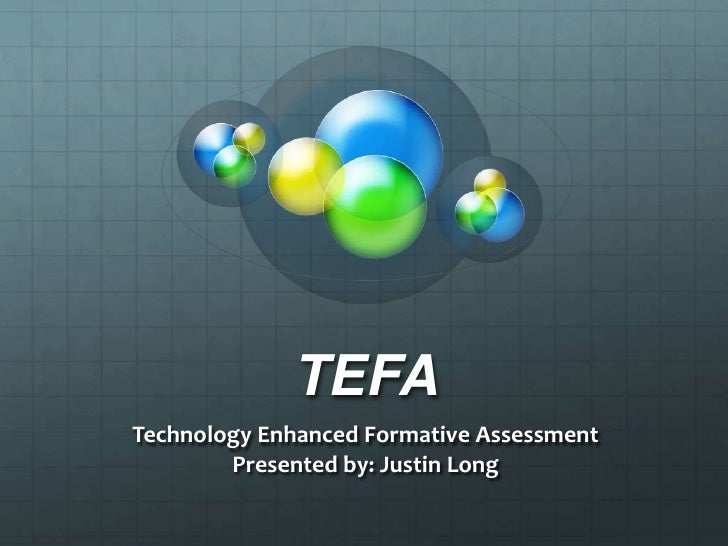 TEFA<br />Technology Enhanced Formative Assessment<br />Presented by: Justin Long <br />