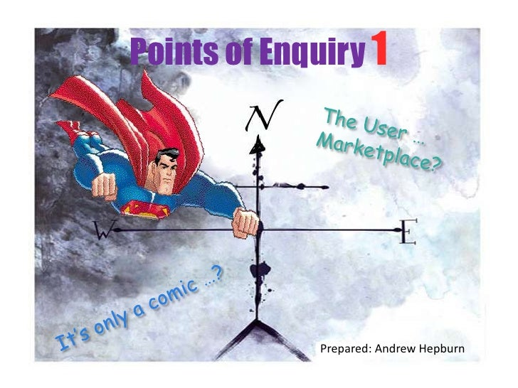 Points of Enquiry 1 The User … Marketplace? It's only a comic …? Prepared: Andrew Hepburn