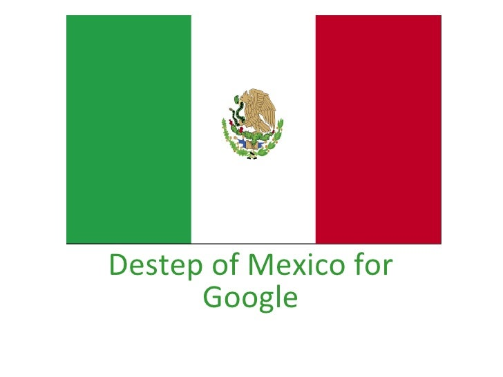 Destep of Mexico for Google
