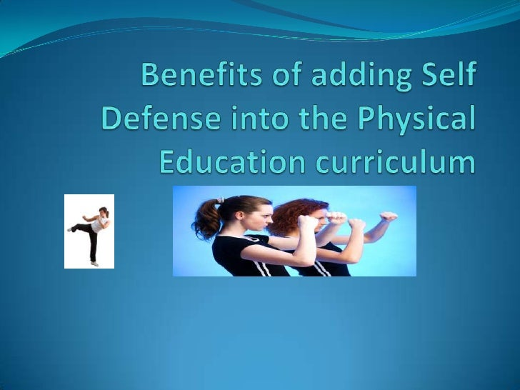 Benefits of adding Self Defense into the Physical Education curriculum <br />