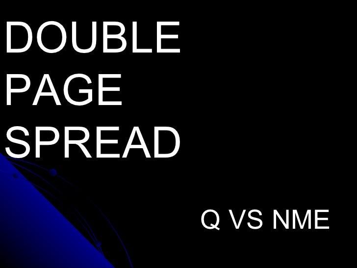 DOUBLE PAGE SPREAD DOUBLE PAGE SPREAD DOUBLE PAGE SPREAD   Q VS NME