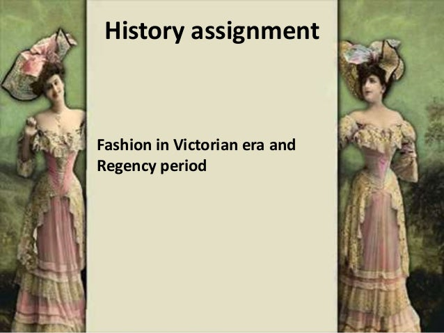 History assignmentFashion in Victorian era andRegency period