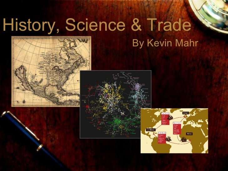 By Kevin   Mahr History, Science & Trade