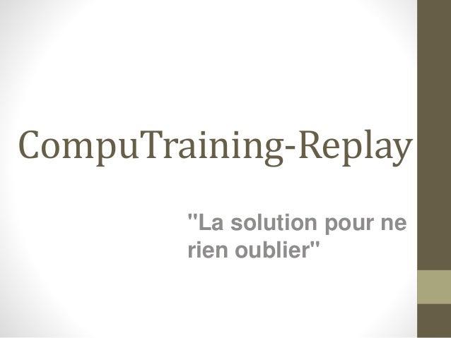 """CompuTraining-Replay  """"La solution pour ne  rien oublier"""""""