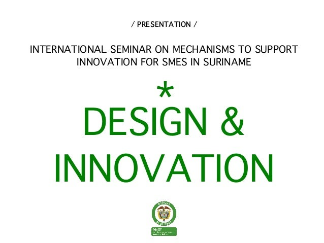 / PRESENTATION /INTERNATIONAL SEMINAR ON MECHANISMS TO SUPPORT        INNOVATION FOR SMES IN SURINAME                     ...
