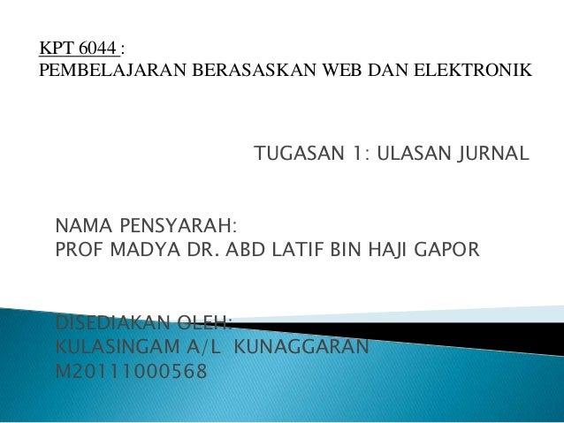 KPT 6044 :PEMBELAJARAN BERASASKAN WEB DAN ELEKTRONIK                   TUGASAN 1: ULASAN JURNAL NAMA PENSYARAH: PROF MADYA...