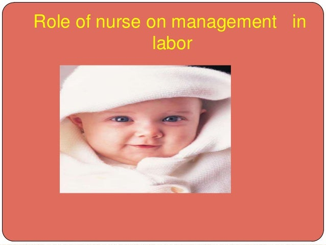 Role of nurse on management in labor