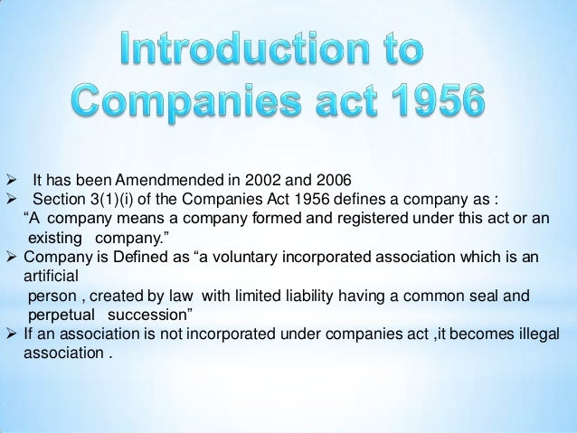 " It has been Amendmended in 2002 and 2006 Section 3(1)(i) of the Companies Act 1956 defines a company as :  ""A company m..."