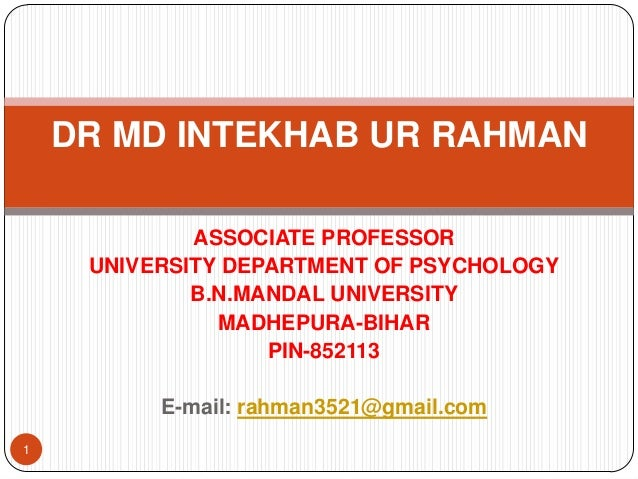 DR MD INTEKHAB UR RAHMAN ASSOCIATE PROFESSOR UNIVERSITY DEPARTMENT OF PSYCHOLOGY B.N.MANDAL UNIVERSITY MADHEPURA-BIHAR PIN...