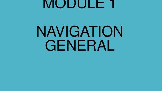 MODULE 1NAVIGATIONGENERAL