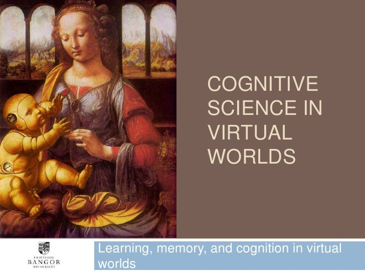 Cognitive Science in Virtual Worlds<br />Learning, memory, and cognition in virtual worlds<br />