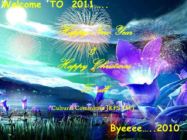 Welcome  TO  2011…..<br />Happy New Year<br />&<br />Happy Christmas <br />To   all<br />Cultural Committee JKPS-IMT<br />...