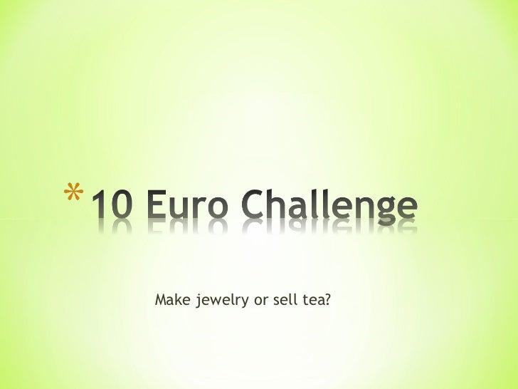 Make jewelry or sell tea?