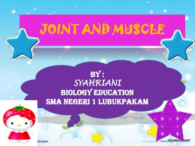 JOINT AND MUSCLE BY : SYAHRIANI BIOLOGY EDUCATION SMA NEGERI 1 LUBUKPAKAM