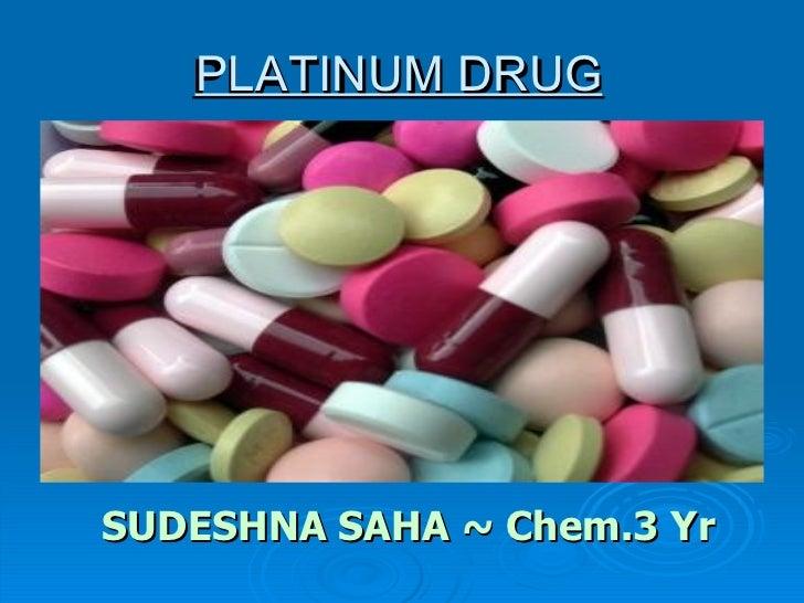 PLATINUM DRUGSUDESHNA SAHA ~ Chem.3 Yr