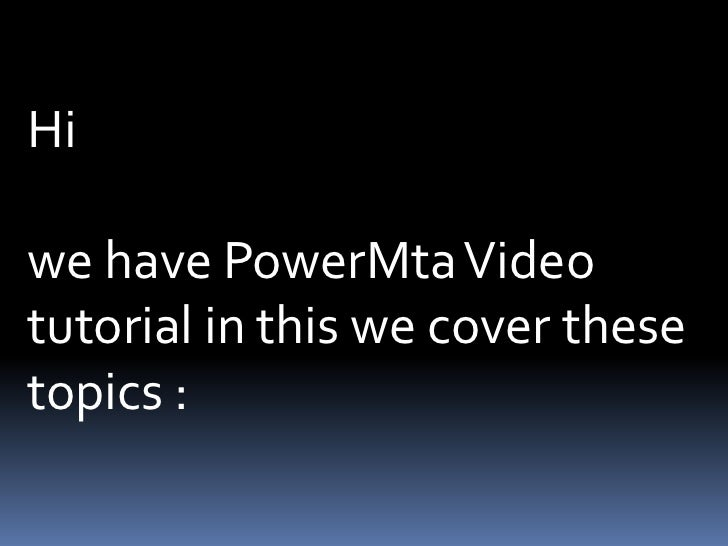 Hiwe have PowerMta Videotutorial in this we cover thesetopics :